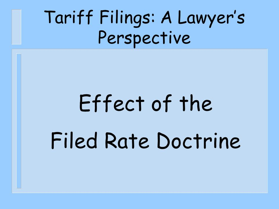 Tariff Filings: A Lawyer's Perspective Effect of the Filed Rate Doctrine