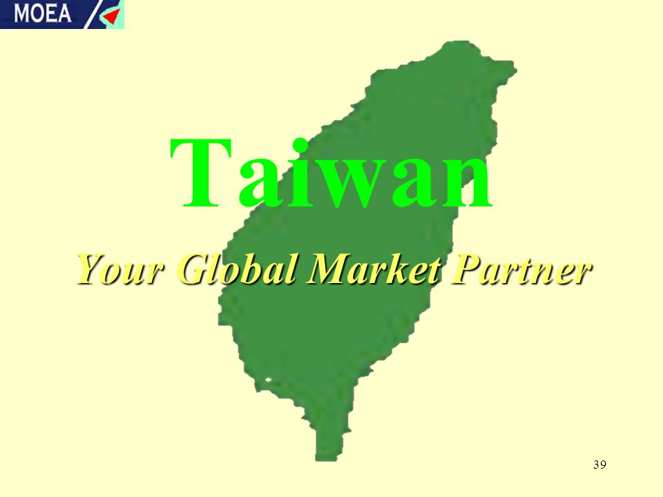 39 Taiwan Your Global Market Partner