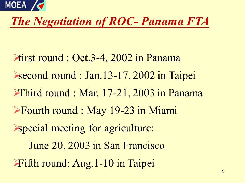 6 The Negotiation of ROC- Panama FTA  first round : Oct.3-4, 2002 in Panama  second round : Jan.13-17, 2002 in Taipei  Third round : Mar.