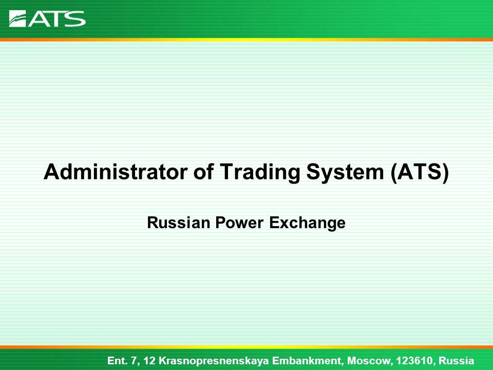 Ent. 7, 12 Krasnopresnenskaya Embankment, Moscow, 123610, Russia Administrator of Trading System (ATS) Russian Power Exchange