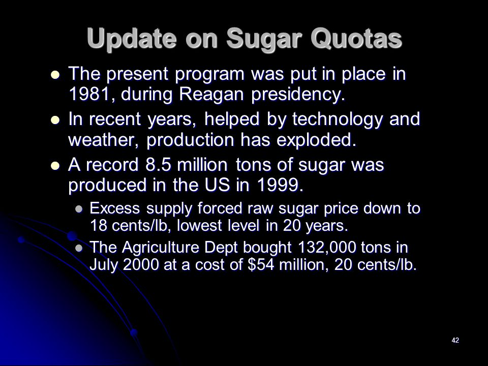 41 Update on Sugar Quotas According to GAO, the cost to consumers in 1998 was $1.9 billion in higher prices.