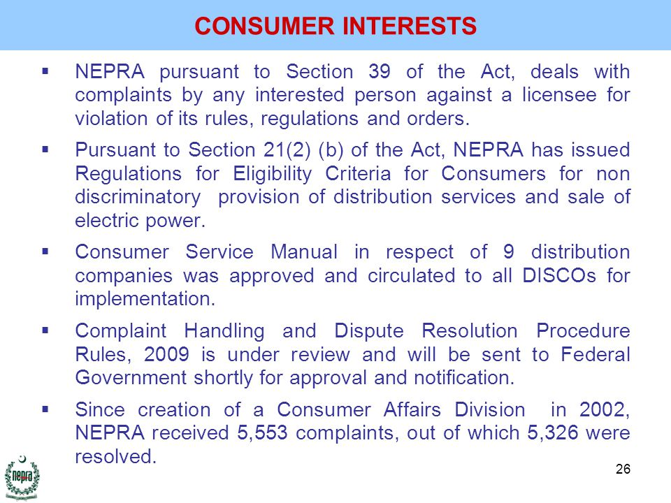 26  NEPRA pursuant to Section 39 of the Act, deals with complaints by any interested person against a licensee for violation of its rules, regulations and orders.