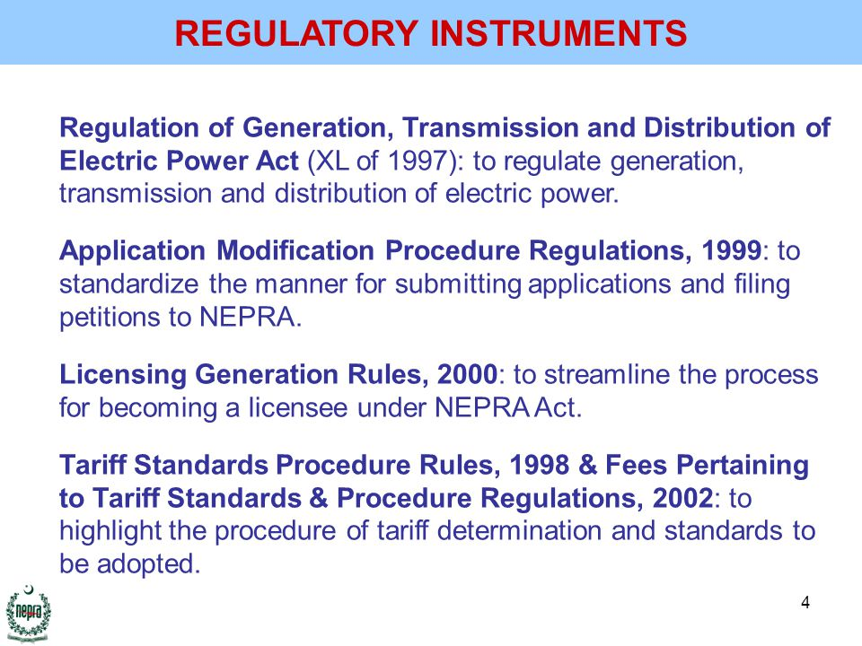 4 Regulation of Generation, Transmission and Distribution of Electric Power Act (XL of 1997): to regulate generation, transmission and distribution of electric power.