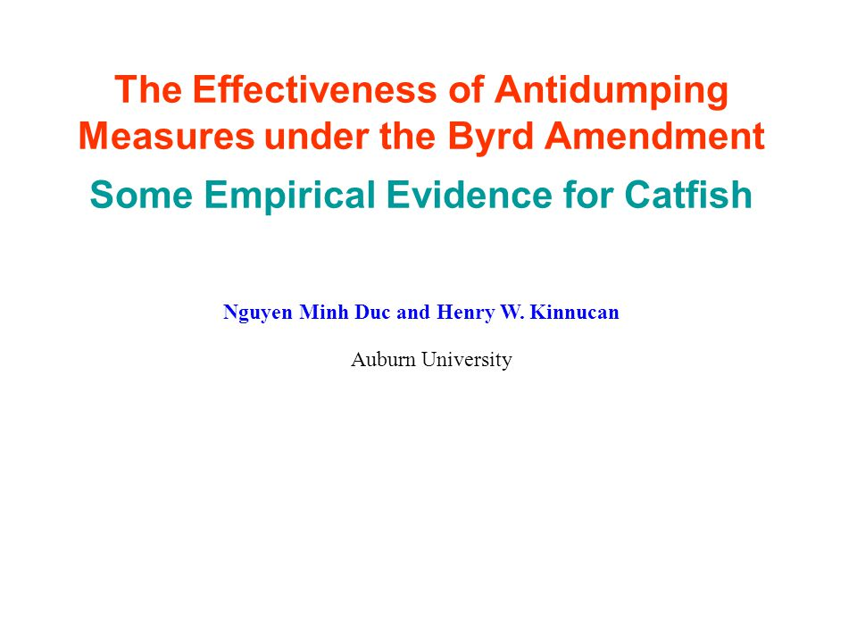 The Effectiveness of Antidumping Measures under the Byrd Amendment Some Empirical Evidence for Catfish Auburn University Nguyen Minh Duc and Henry W.