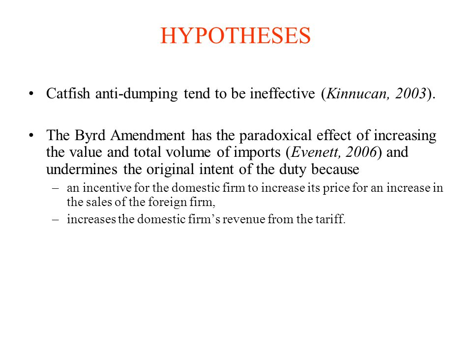 HYPOTHESES Catfish anti-dumping tend to be ineffective (Kinnucan, 2003).
