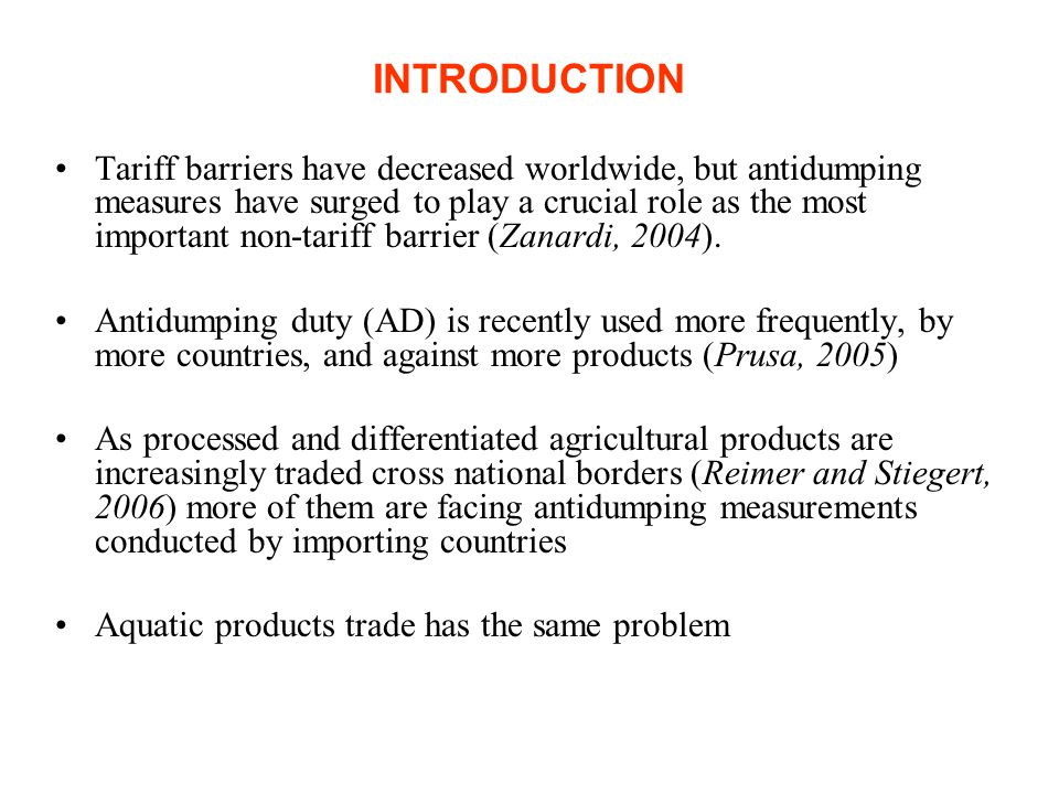 INTRODUCTION Tariff barriers have decreased worldwide, but antidumping measures have surged to play a crucial role as the most important non-tariff barrier (Zanardi, 2004).