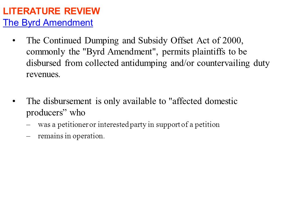 The Continued Dumping and Subsidy Offset Act of 2000, commonly the Byrd Amendment , permits plaintiffs to be disbursed from collected antidumping and/or countervailing duty revenues.