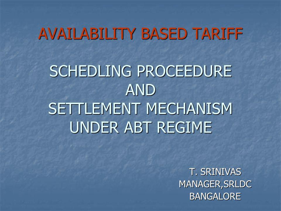 AVAILABILITY BASED TARIFF SCHEDLING PROCEEDURE AND SETTLEMENT MECHANISM UNDER ABT REGIME T.