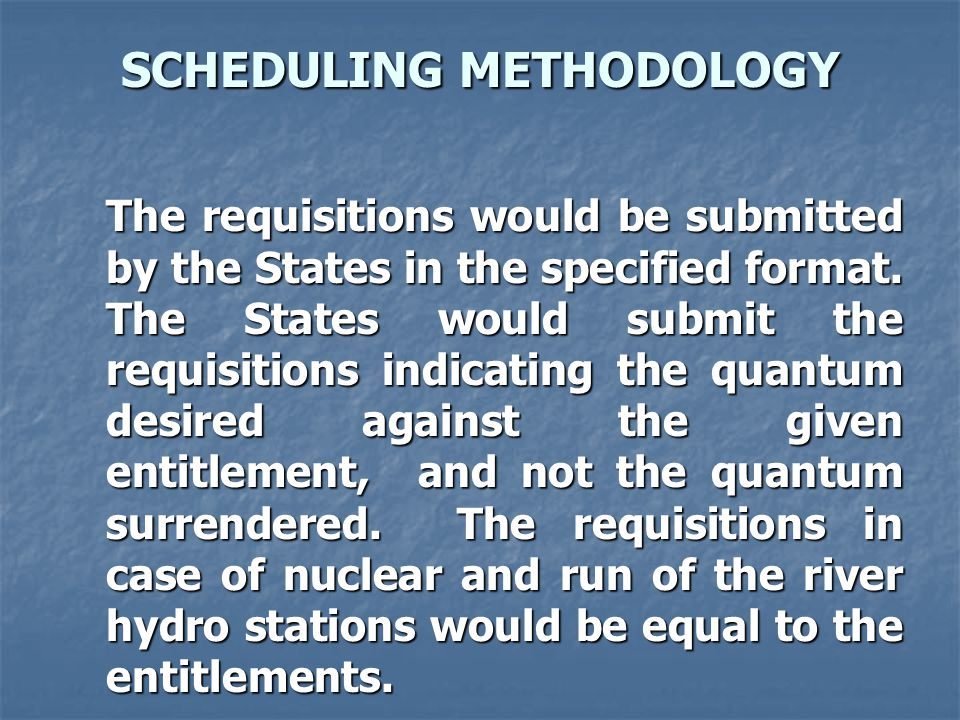 SCHEDULING METHODOLOGY The requisitions would be submitted by the States in the specified format.