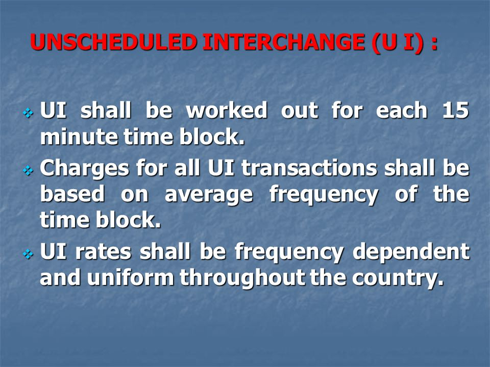 UNSCHEDULED INTERCHANGE (U I) :  UI shall be worked out for each 15 minute time block.