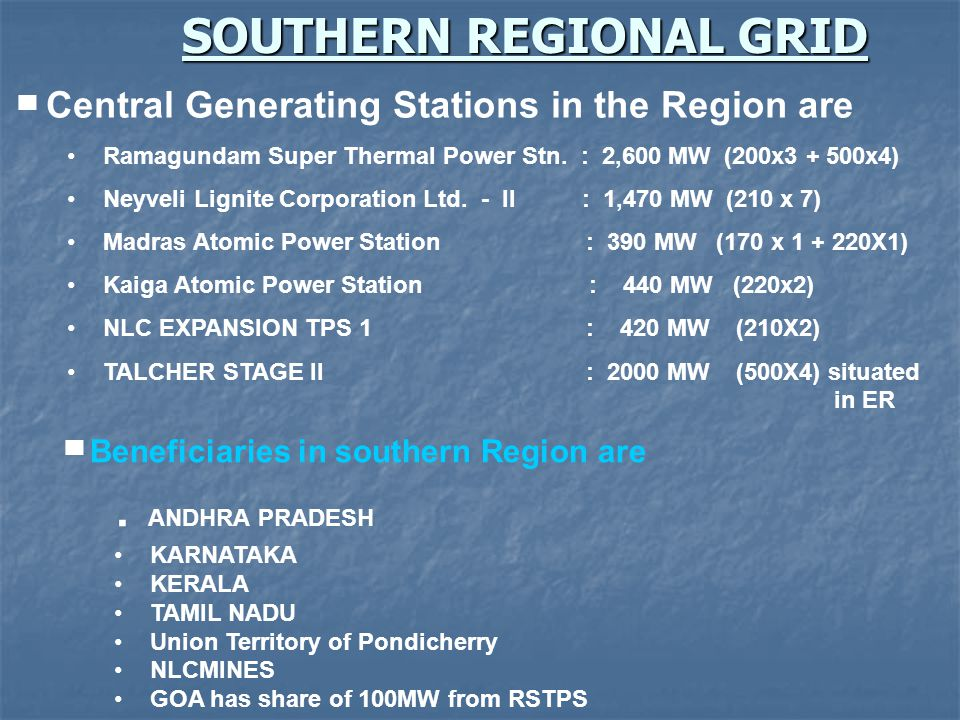SOUTHERN REGIONAL GRID ▀ Central Generating Stations in the Region are Ramagundam Super Thermal Power Stn.