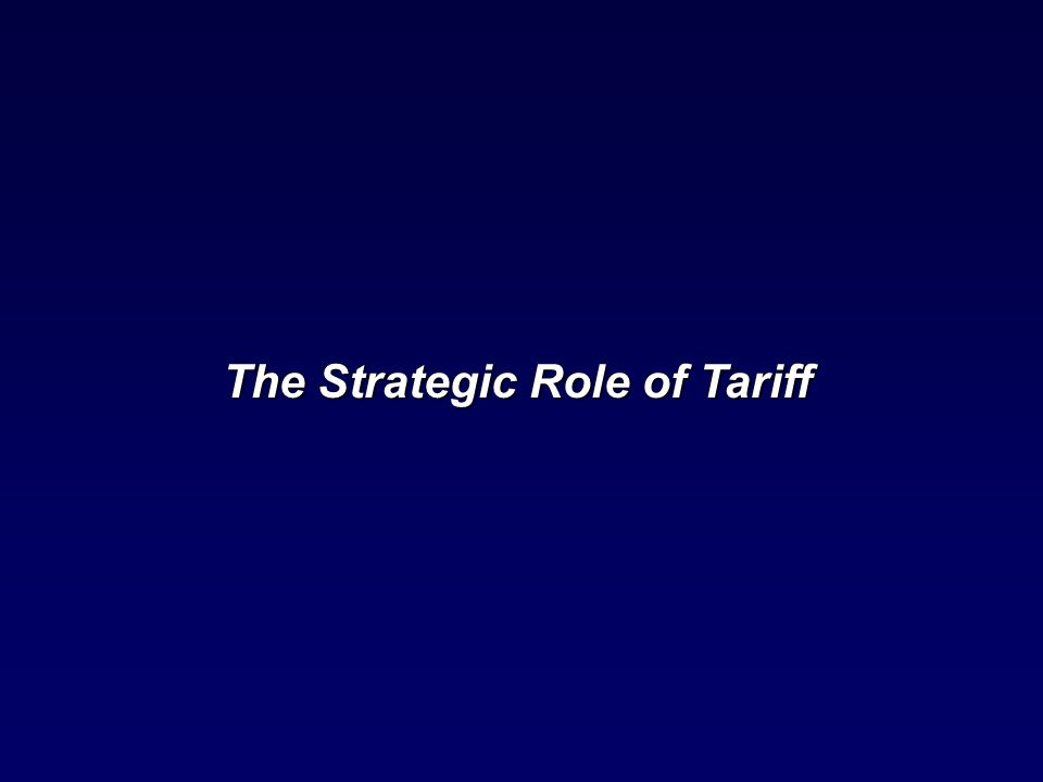 The Strategic Role of Tariff