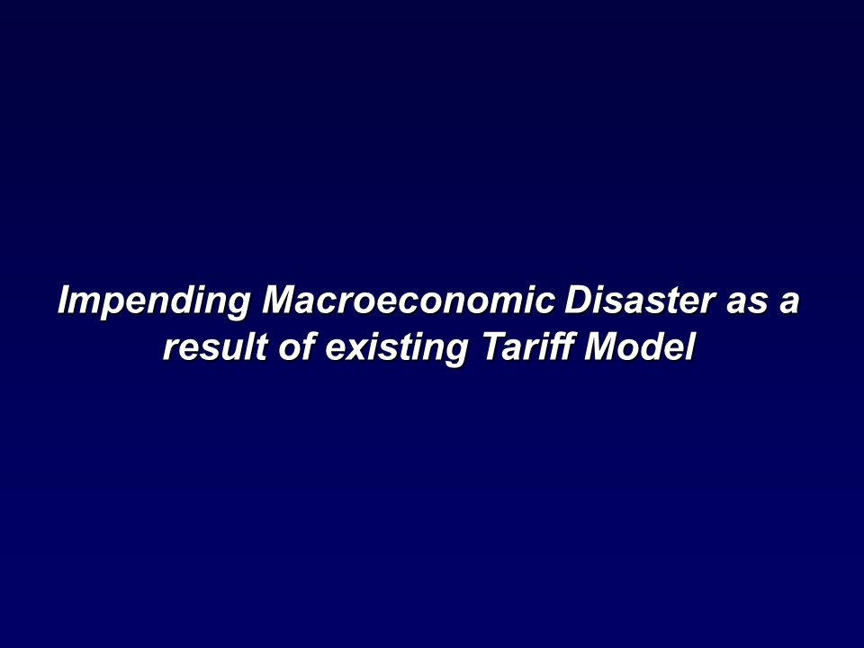 Impending Macroeconomic Disaster as a result of existing Tariff Model