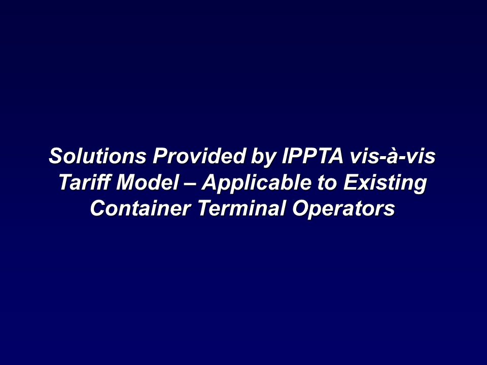 Solutions Provided by IPPTA vis-à-vis Tariff Model – Applicable to Existing Container Terminal Operators