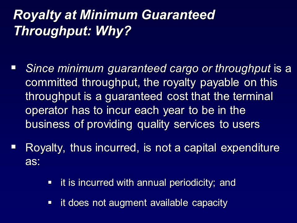 Royalty at Minimum Guaranteed Throughput: Why.