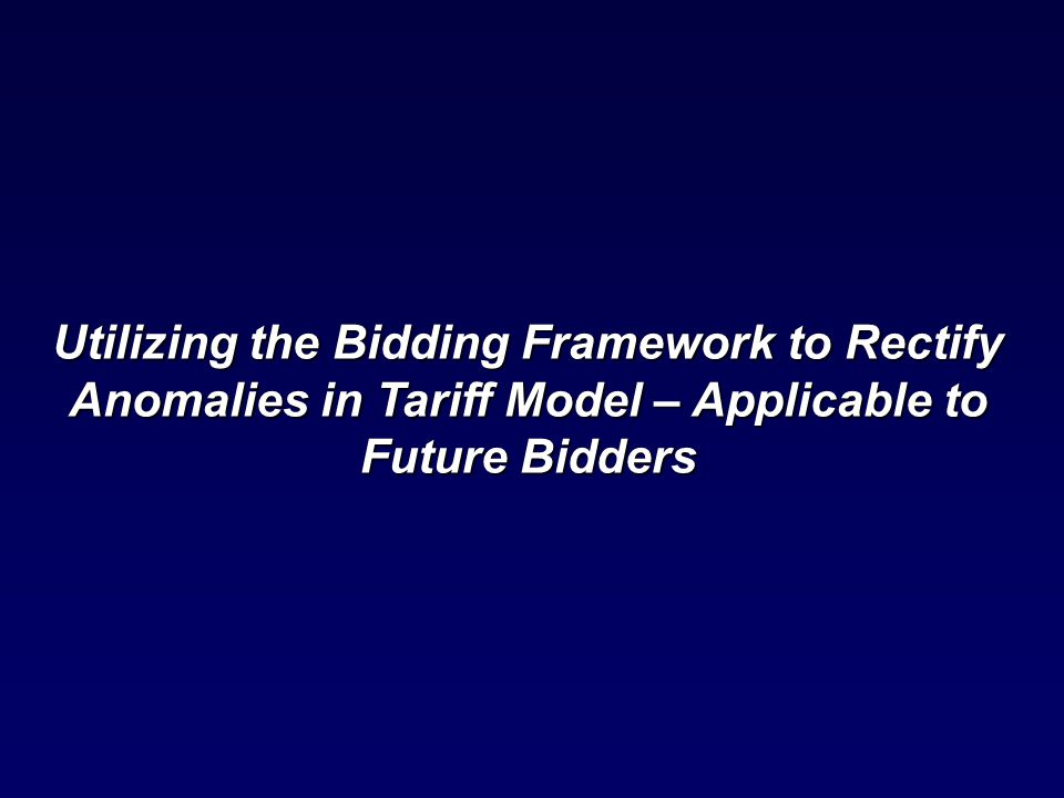 Utilizing the Bidding Framework to Rectify Anomalies in Tariff Model – Applicable to Future Bidders