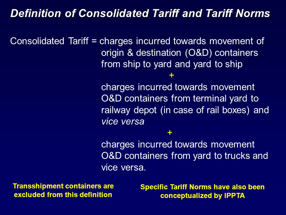 Consolidated Tariff = charges incurred towards movement of origin & destination (O&D) containers from ship to yard and yard to ship + charges incurred
