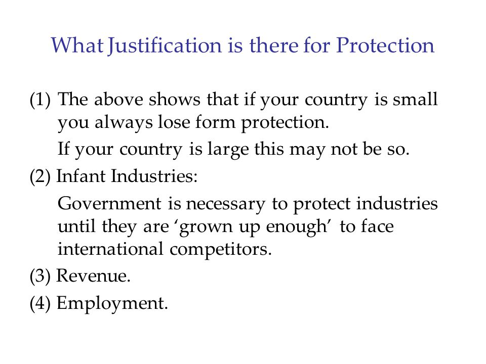 What Justification is there for Protection (1)The above shows that if your country is small you always lose form protection.