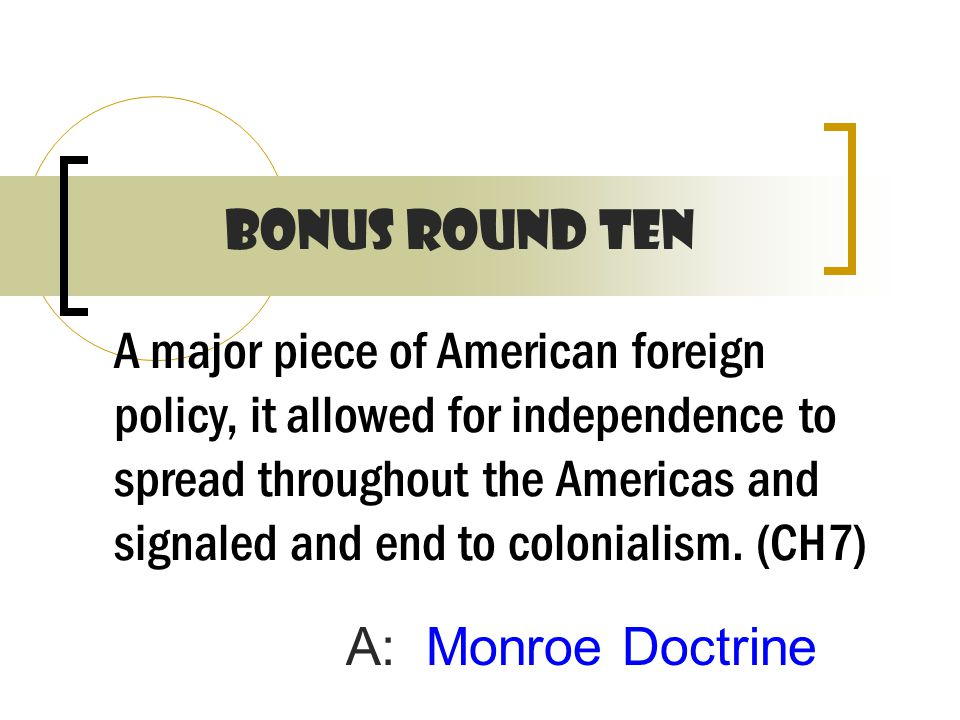 A major piece of American foreign policy, it allowed for independence to spread throughout the Americas and signaled and end to colonialism.