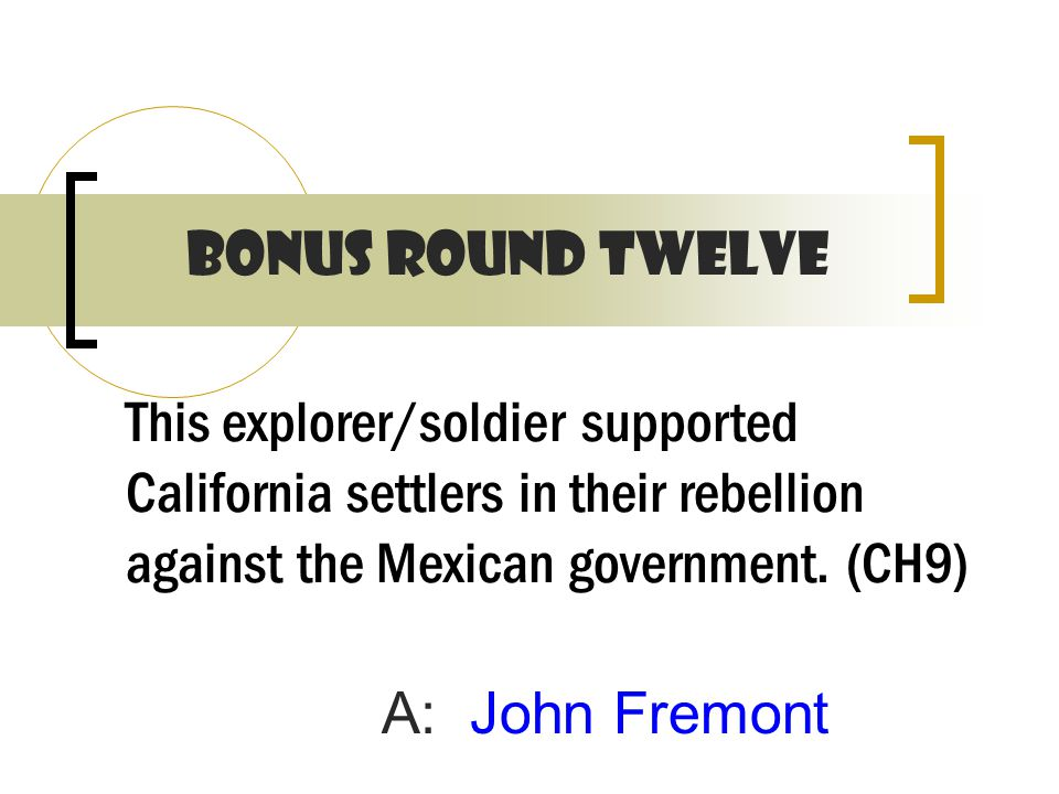 This explorer/soldier supported California settlers in their rebellion against the Mexican government.