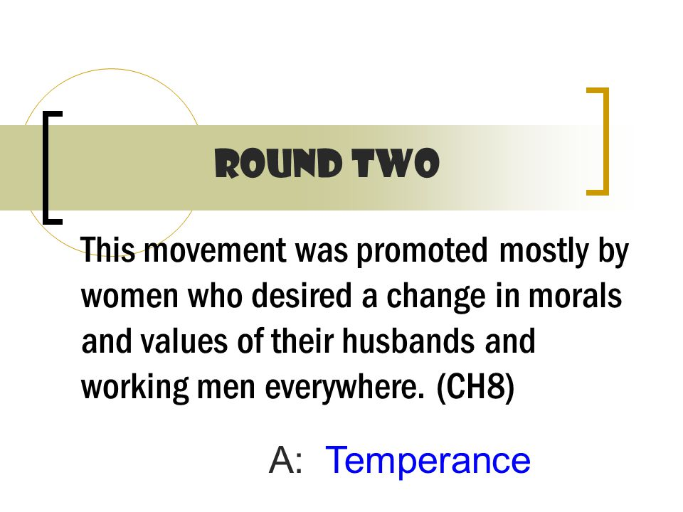 This movement was promoted mostly by women who desired a change in morals and values of their husbands and working men everywhere.
