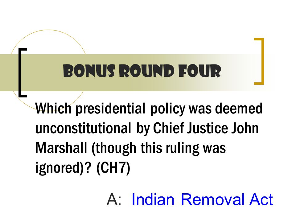 Which presidential policy was deemed unconstitutional by Chief Justice John Marshall (though this ruling was ignored).