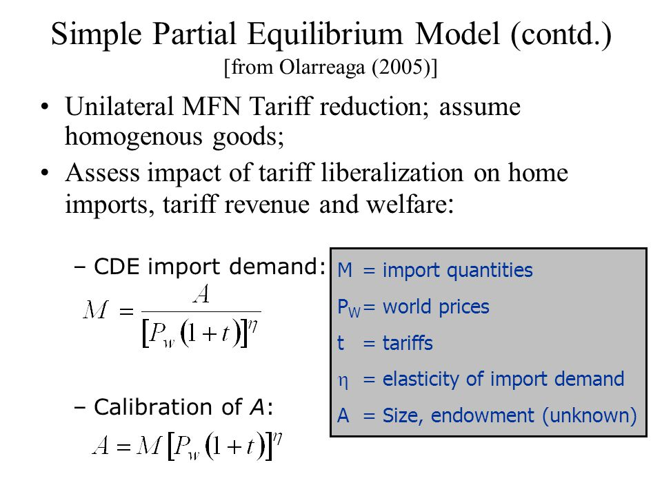 Unilateral MFN Tariff reduction; assume homogenous goods; Assess impact of tariff liberalization on home imports, tariff revenue and welfare : –CDE im