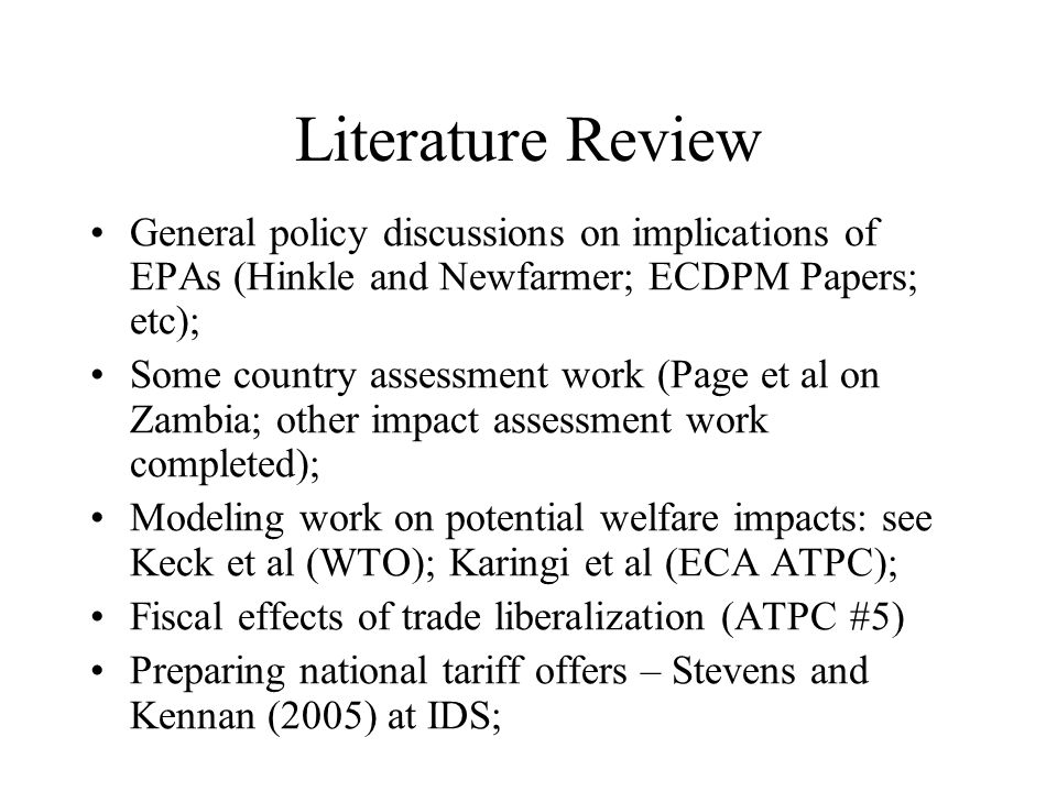 Literature Review General policy discussions on implications of EPAs (Hinkle and Newfarmer; ECDPM Papers; etc); Some country assessment work (Page et