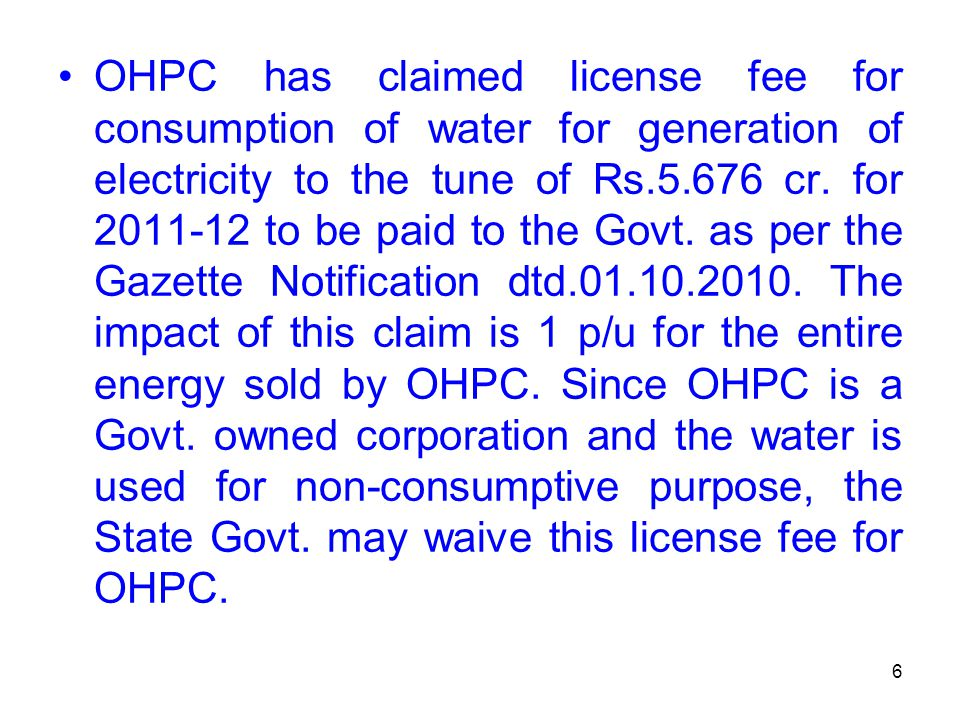 OHPC has claimed license fee for consumption of water for generation of electricity to the tune of Rs.5.676 cr.