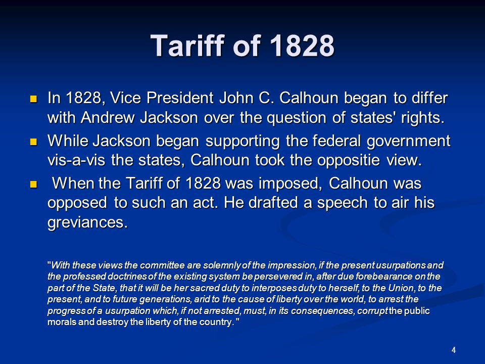 4 Tariff of 1828 In 1828, Vice President John C. Calhoun began to differ with Andrew Jackson over the question of states' rights. In 1828, Vice Presid