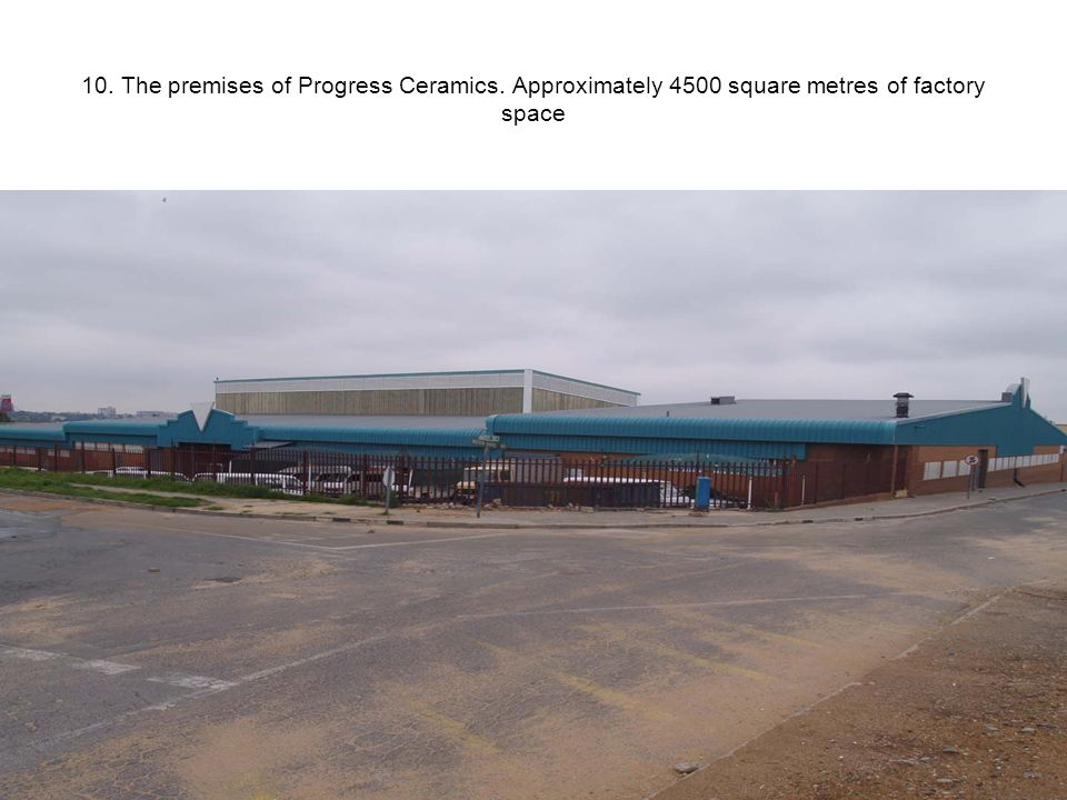 10. The premises of Progress Ceramics. Approximately 4500 square metres of factory space