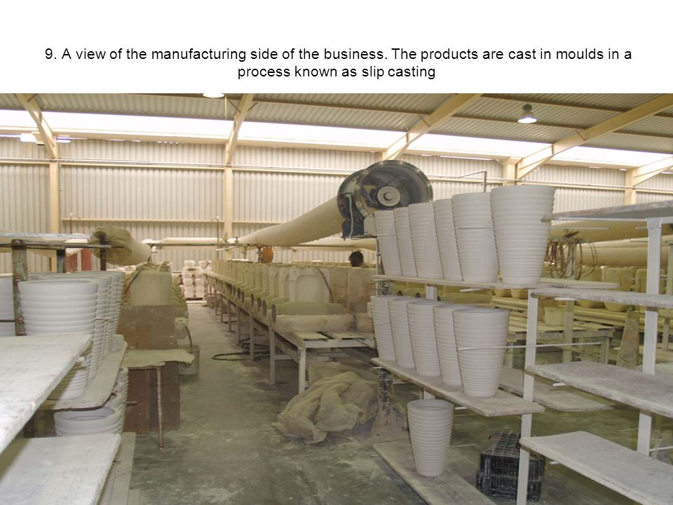 9. A view of the manufacturing side of the business.