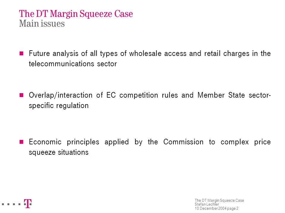 The DT Margin Squeeze Case Stefan Lechler 10 December 2004 page 2 The DT Margin Squeeze Case Main issues Future analysis of all types of wholesale acc
