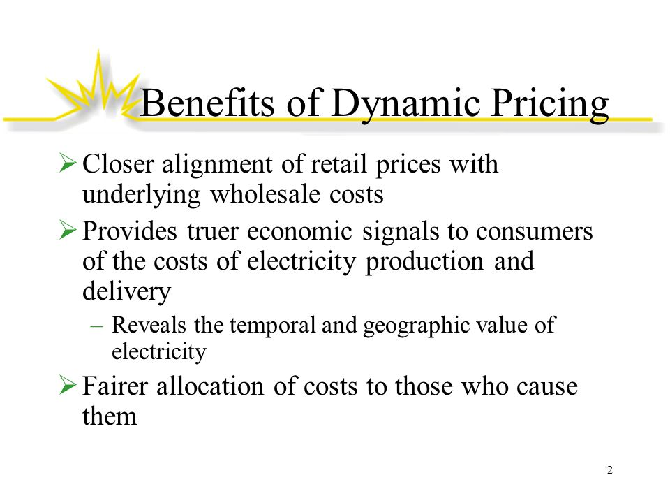 Benefits of Dynamic Pricing  Closer alignment of retail prices with underlying wholesale costs  Provides truer economic signals to consumers of the costs of electricity production and delivery –Reveals the temporal and geographic value of electricity  Fairer allocation of costs to those who cause them 2