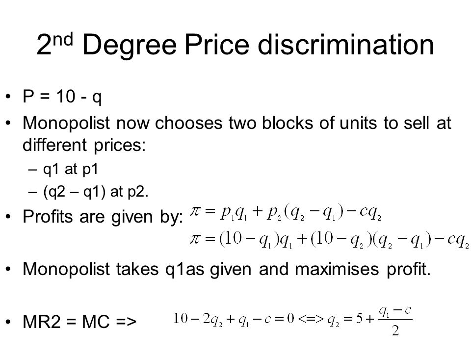 2 nd Degree Price discrimination Plug the optimal q2 into the original profit function to obtain: Which when simplified gives:
