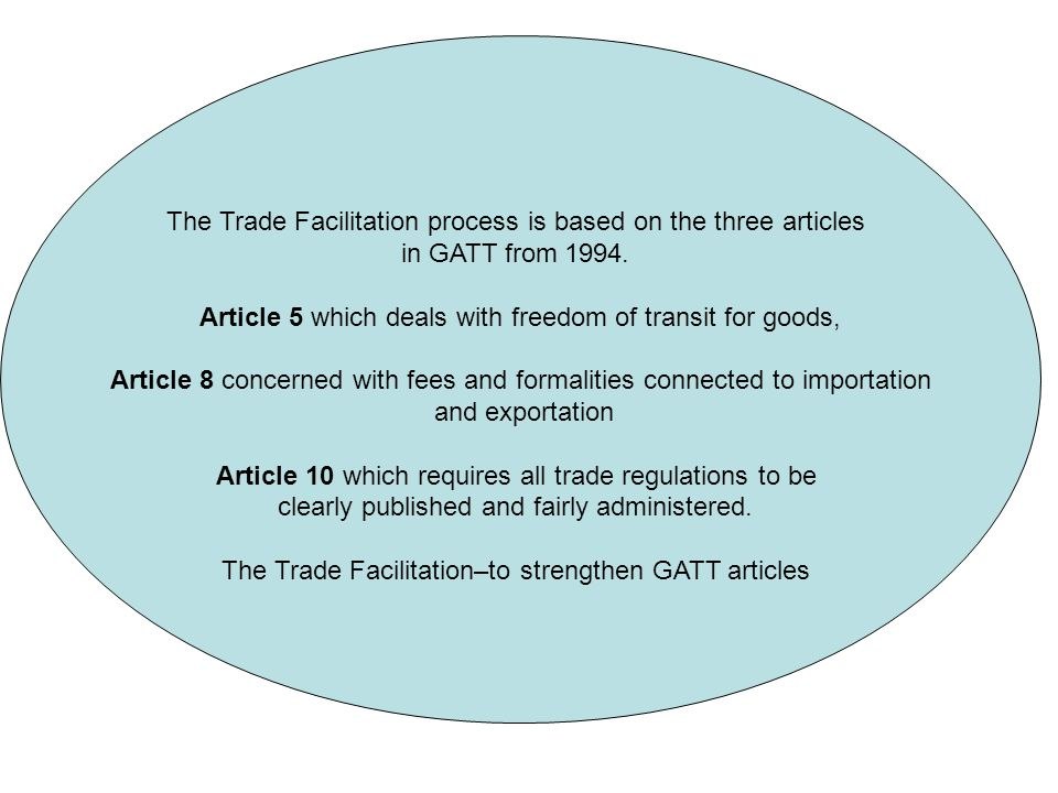 The Trade Facilitation process is based on the three articles in GATT from 1994.