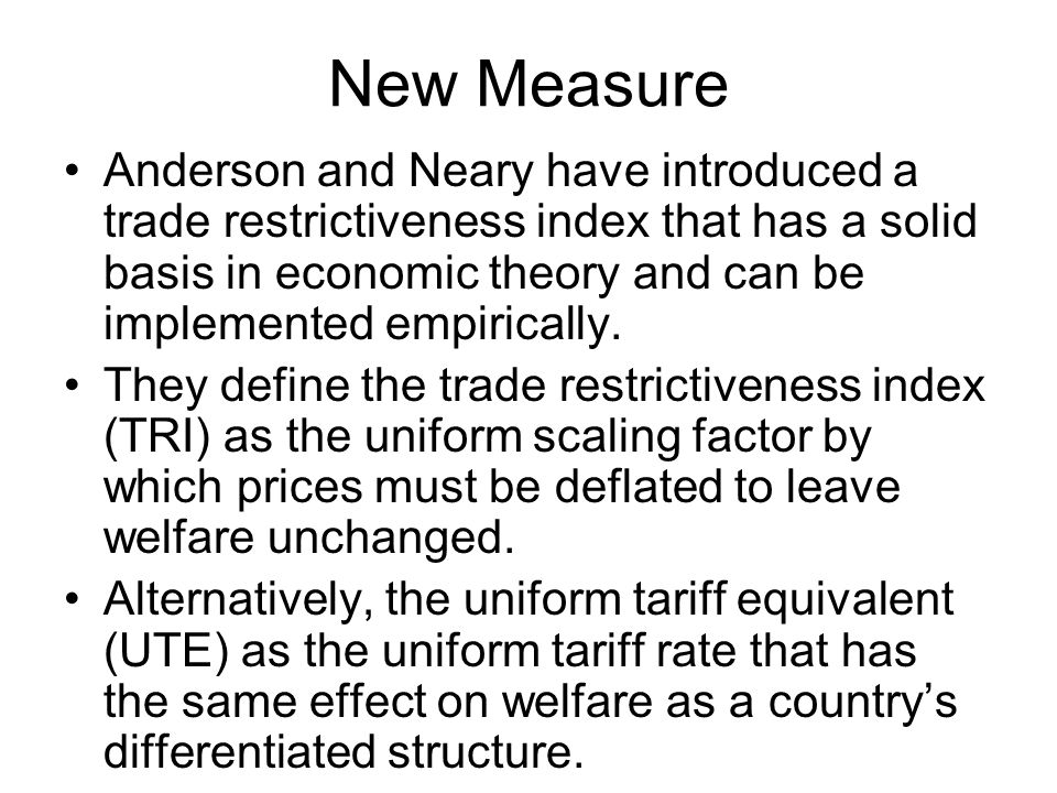 New Measure Anderson and Neary have introduced a trade restrictiveness index that has a solid basis in economic theory and can be implemented empirically.
