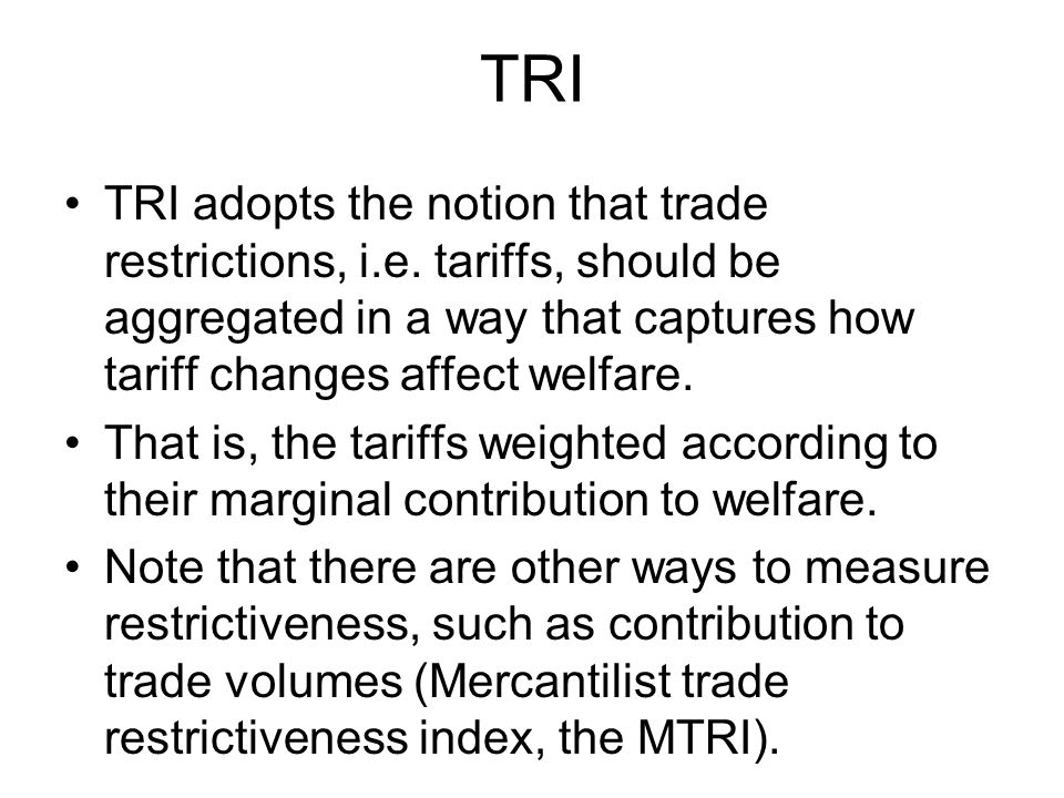 TRI TRI adopts the notion that trade restrictions, i.e.