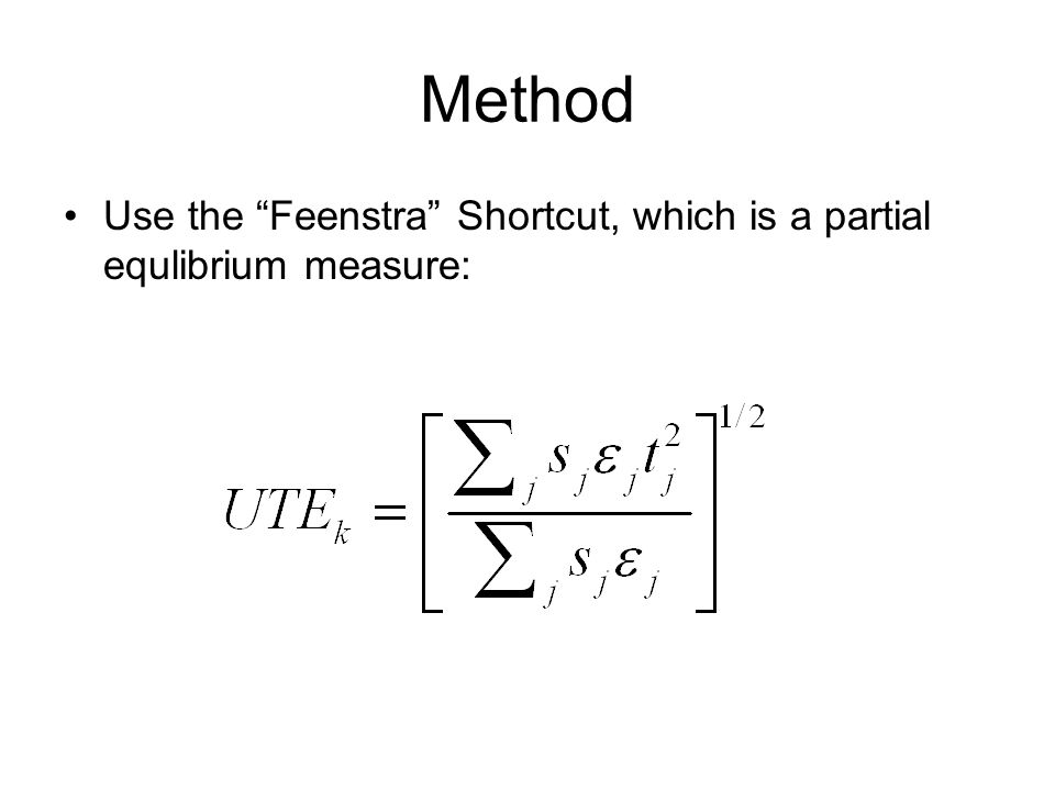 Method Use the Feenstra Shortcut, which is a partial equlibrium measure: