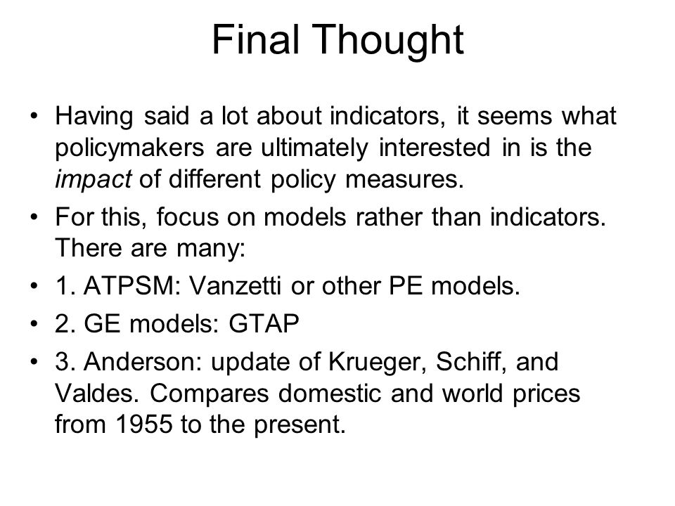 Final Thought Having said a lot about indicators, it seems what policymakers are ultimately interested in is the impact of different policy measures.