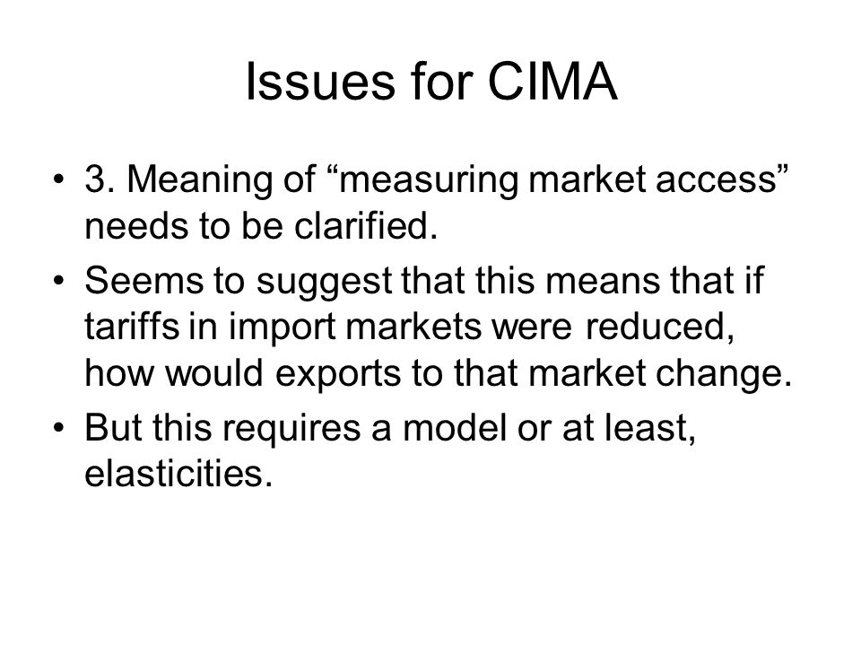 Issues for CIMA 3. Meaning of measuring market access needs to be clarified.