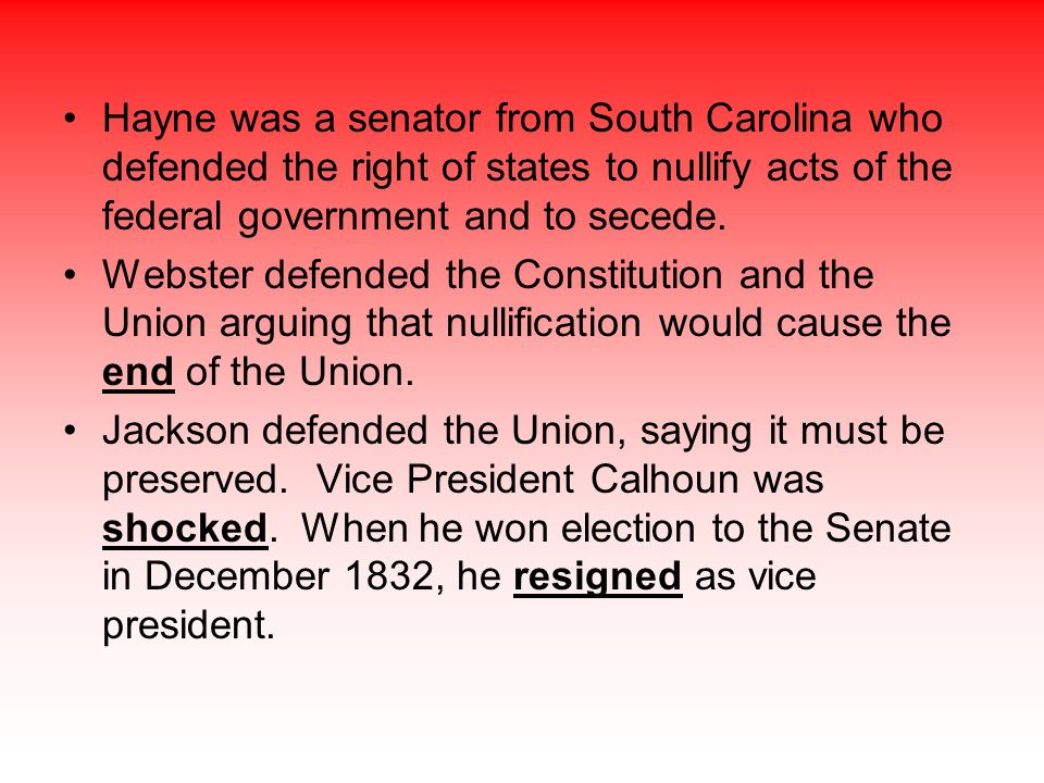 Hayne was a senator from South Carolina who defended the right of states to nullify acts of the federal government and to secede. Webster defended the