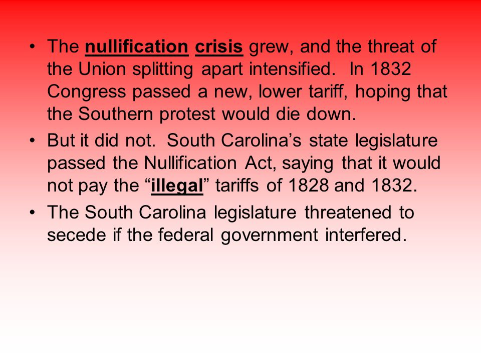 The nullification crisis grew, and the threat of the Union splitting apart intensified. In 1832 Congress passed a new, lower tariff, hoping that the S