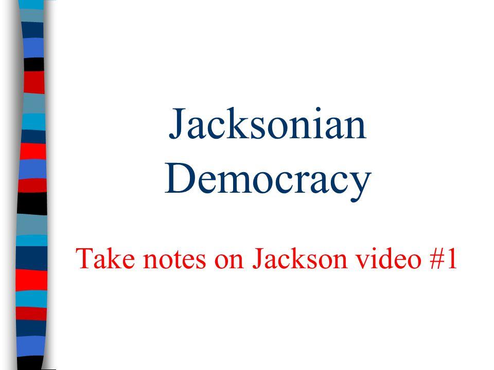 Jacksonian Democracy Take notes on Jackson video #1
