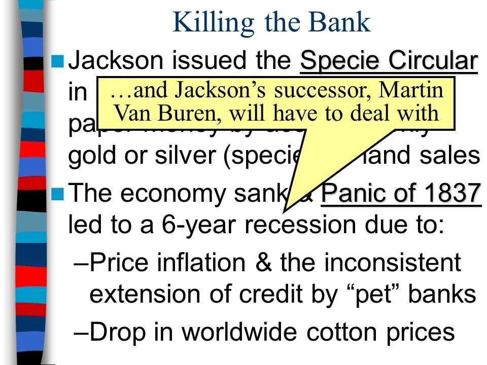 Killing the Bank Specie Circular Jackson issued the Specie Circular in 1836 to move U.S.