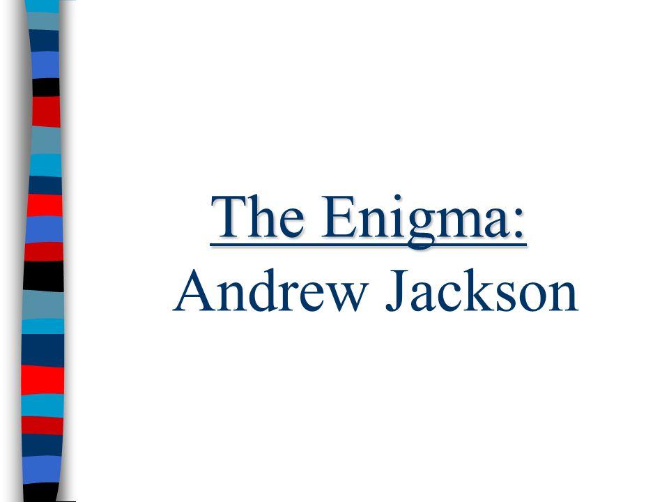 The Enigma: The Enigma: Andrew Jackson