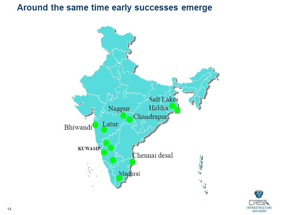 14. Around the same time early successes emerge Salt Lake Haldia Chandrapur Latur Bhiwandi Chennai desal KUWASIP Madurai Nagpur
