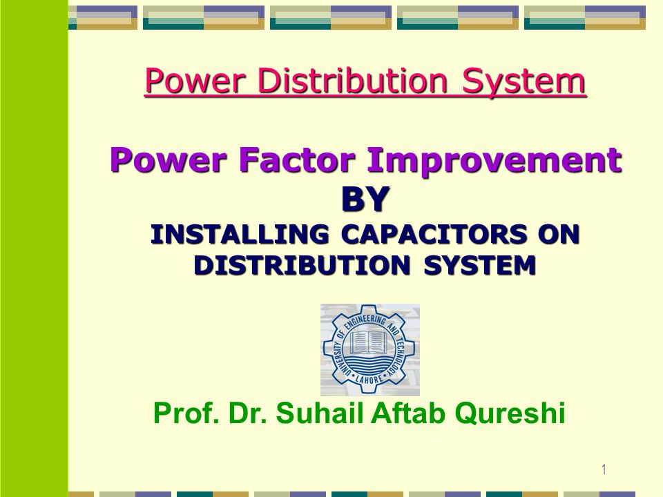 52 ROLE OF CAPACITOR IN DISTRIBUTION SYSTEM Protection Principles There are several major factors which must be considered during the design phase of a power factor correction capacitor application.