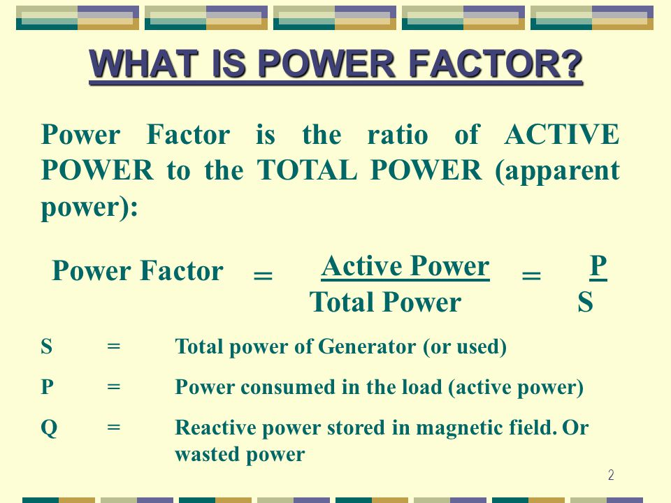 3 WHAT IS POWER FACTOR.