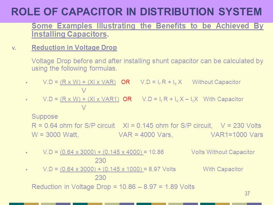37 ROLE OF CAPACITOR IN DISTRIBUTION SYSTEM Some Examples Illustrating the Benefits to be Achieved By Installing Capacitors. v. Reduction in Voltage D
